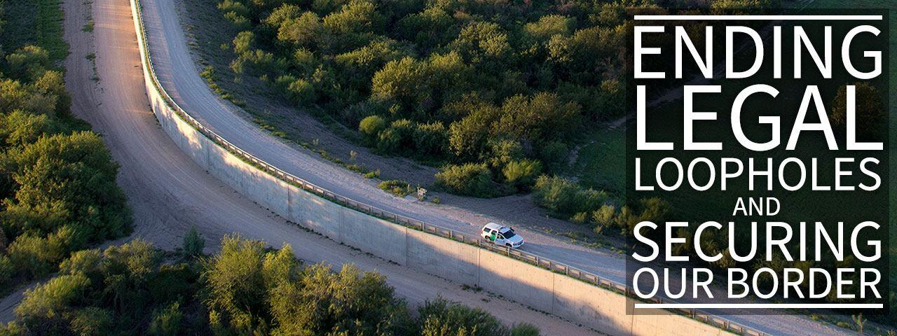 Ending Legal Loopholes and Securing Our Border