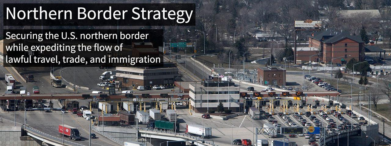 Northern Border Strategy - Securing the U.S. northern border while expediting the flow of lawful travel, trade, and immigration