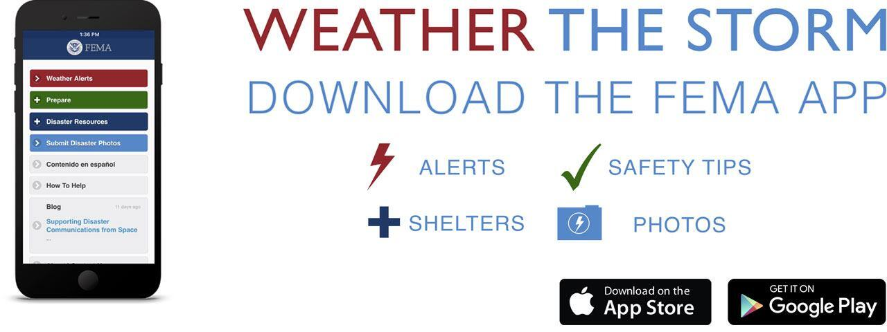 Weather the Storm - Download the FEMA App - Alerts, Safety Tips, Shelters, Photos - Download on the App Store, Get it on Google Play
