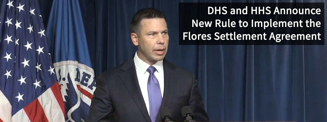 DHS and HHS Announce New Rule to Implement the Flores Settlement Agreement