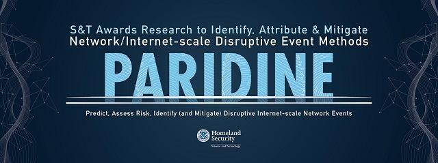 S&T Awards Research to Identify, Attribute & Mitigate Network/Internet-scale Disruptive Event Methods. PARADINE. Predict, Assess Risk, Identify (and mitigate) Disruptive Internet-scale Network Events. DHS S&T logo.