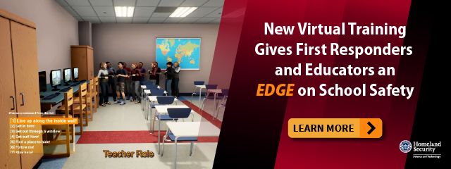 New Virtual Training Gives First Responders and Educators an 'EDGE' on School. Learn more. DHS S&T logo.