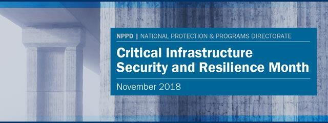 NPPD | National Protectioin & Programs Direcotrate. Critical Infrastructure Security and Resilience Month. November 2018