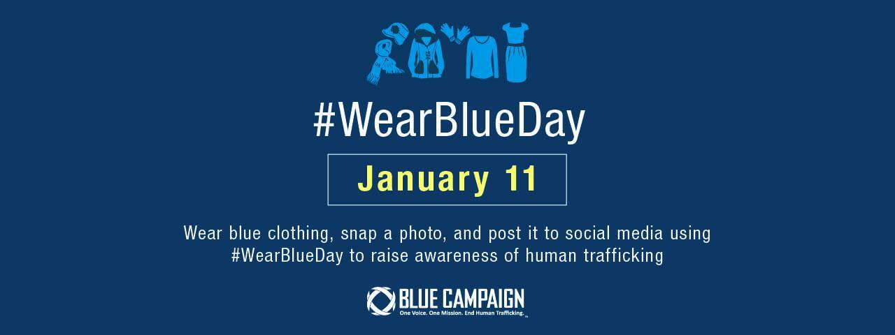 #WearBlueDay January 11. Wear blue clothing, snap a photo, and post it to social media using #WearBlueDay to raise awareness of human trafficking. DHS Blue Campaign logo.