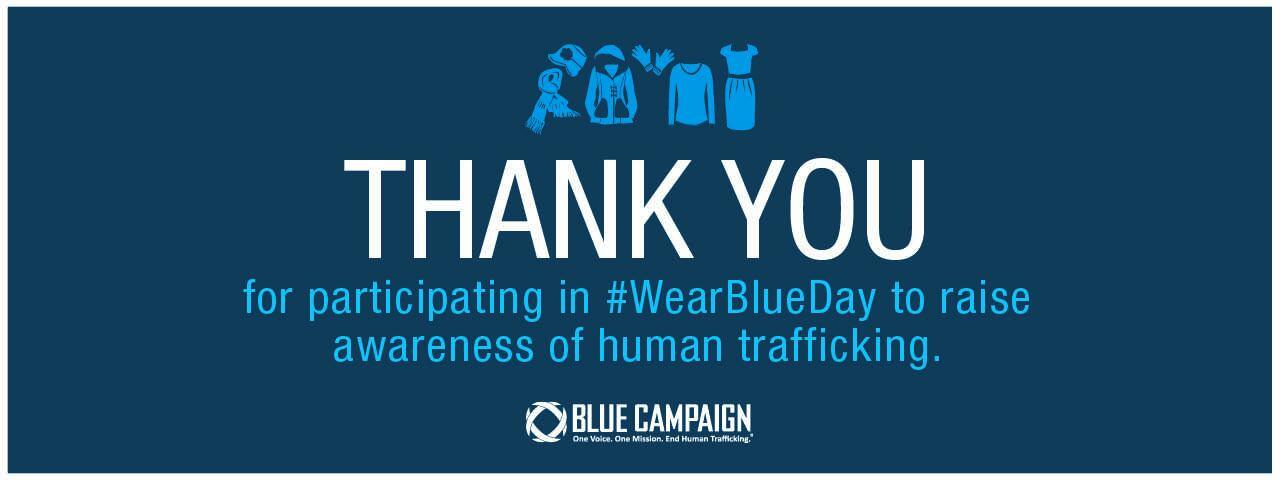 Thank You for participating in #WearBlueDay to raise awareness of human trafficing. DHS Blue Campaign logo.