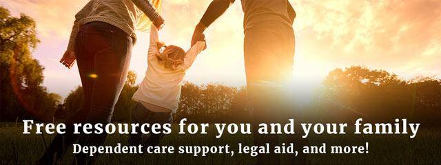 Free resources for you and your family - Dependent care support, legal aid, and more!