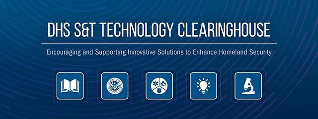DHS S&T Technology Clearinghouse. Encouraging and Supporting Innovative Solutions to Enhance Homeland Security. images of a book, DHS seal, image for first responders, lighbulb and a microscope.