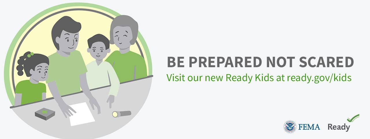 Be Prepared Not Scared - Visit our new Ready Kids at ready.gov/kids | FEMA | Ready
