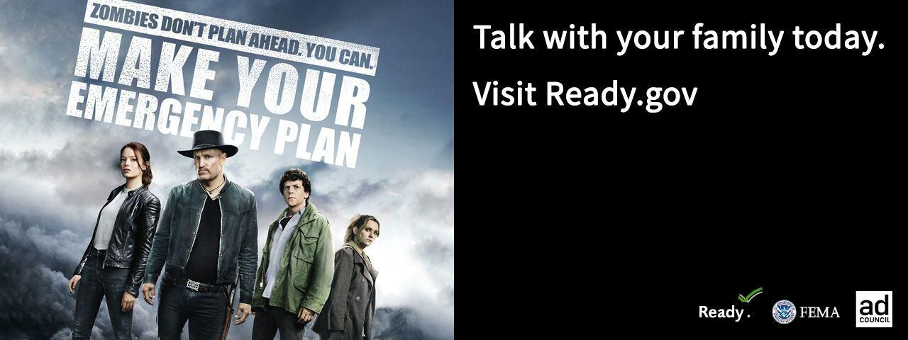 Zombies Don't Plan Ahead. You Can.  Talk with your family today. Visit Ready.gov | Ready.gov | FEMA | Ad Council