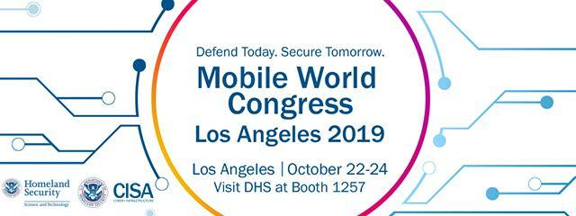 Defend Today. Secure Tomorrow. Mobile World Congress. Los Angeles 2019. Los Angeles. October 22-24. VIsit DHS at Booth 1257. S&T and CISA logo.