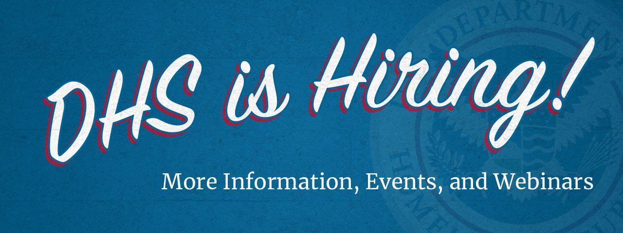 DHS is Hiring! More Information, Events, and Webinars
