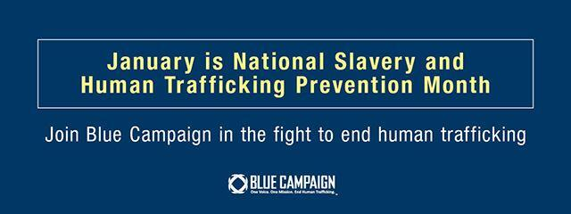 January is National Slavery and Human Trafficking Prevention Month. Join Blue Campaign in the fight to end human trafficking. Blue Campaign: One Voice. One Mission. End Human Trafficking.