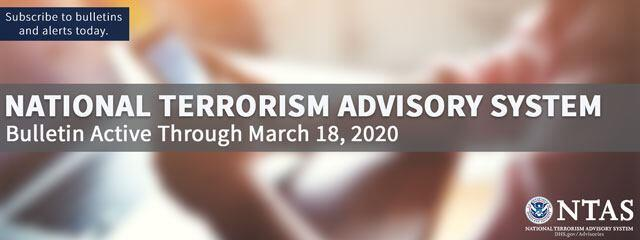 National Terrorism Advisory System - Bulletin Active Through March 18, 2020
