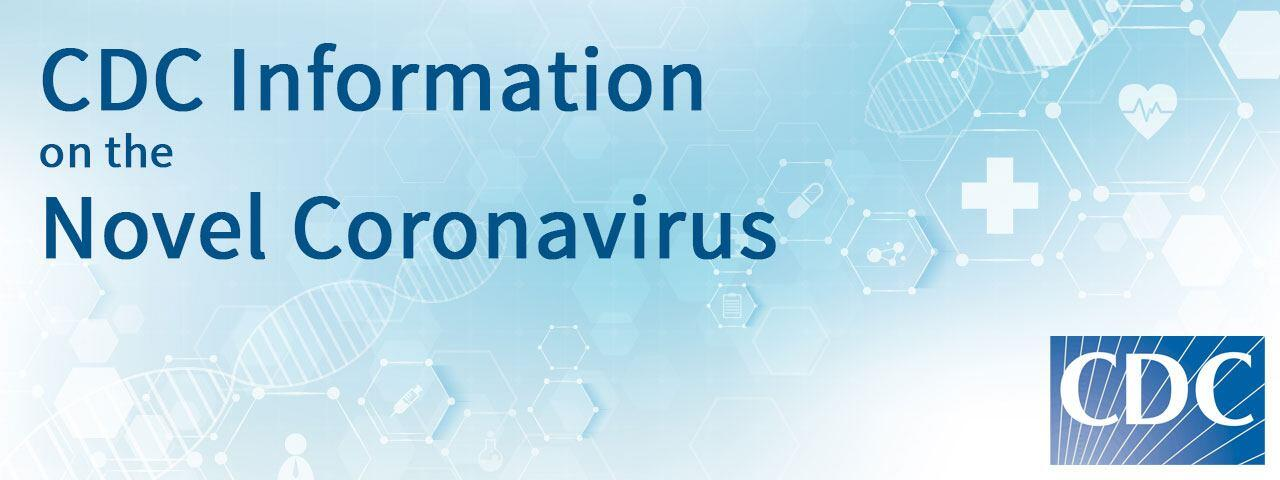 CDC Information on the Novel Coronavirus