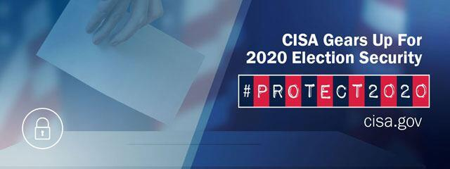 #PROTECT2020: CISA Gears Up for 2020 Election Security, CISA.gov