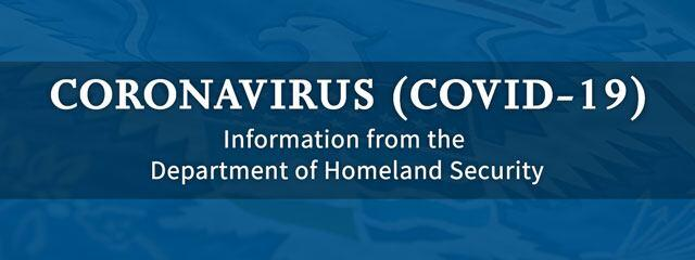 Coronavirus (COVID-19) - Information from the Department of Homeland Security