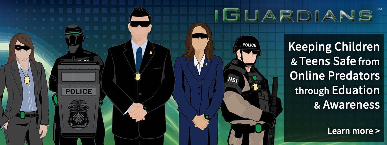 iGuardiansTM: Keeping Children & Teens Safe from Online Predators through Education & Awareness. Learn More >