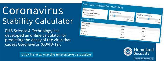 Coronavirus Stability Calculator: DHS Science and Technology has developed an online calculator for predicting the decay of the virus that causes Coronavirus (COVID-19)