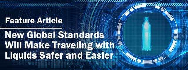 Feature Article: New Global Standards Will Make Traveling with Liquids Safer and Easier