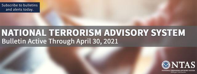 National Terrorism Advisory System: Bulletin Active Through April 30, 2021
