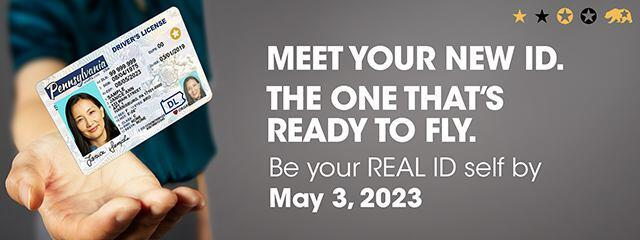 Meet your new ID. The one that's ready to fly. Be your REAL ID self by May 3, 2023. Image of a Pennsylvania driver's license with a REAL ID star in the top-right corner.
