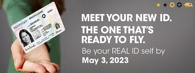 Meet your new ID. The one that's ready to fly. Be your REAL ID self by May 3, 2023. Image of a Kentucky driver's license with a REAL ID star in the top-right corner.