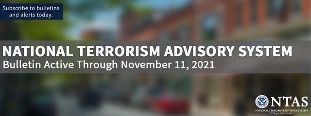 National Terrorism Advisory System: Bulletin Active Through November 11, 2021