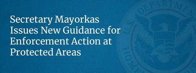 Secretary Mayorkas Issues New Guidance for Enforcement Action at Protected Areas