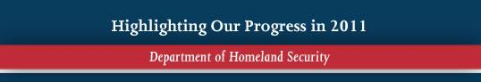 Highlighting Our Progress in 2011: Department of Homeland Security