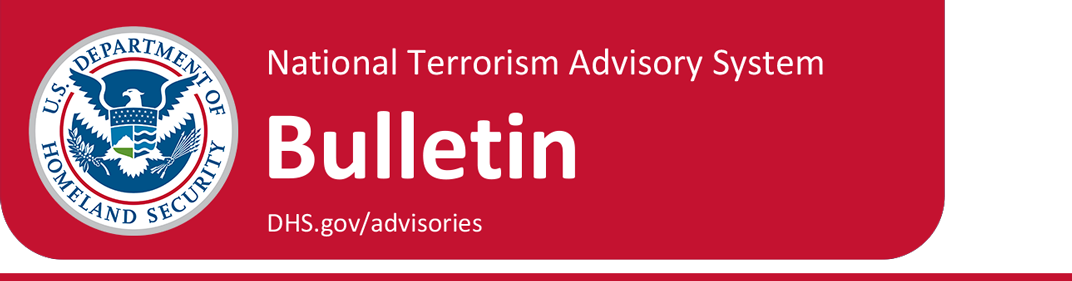 A red banner displaying the U.S. Department of Homeland Security seal with the text National Terrorism Advisory System - Bulletin - www.dhs.gov/advisories